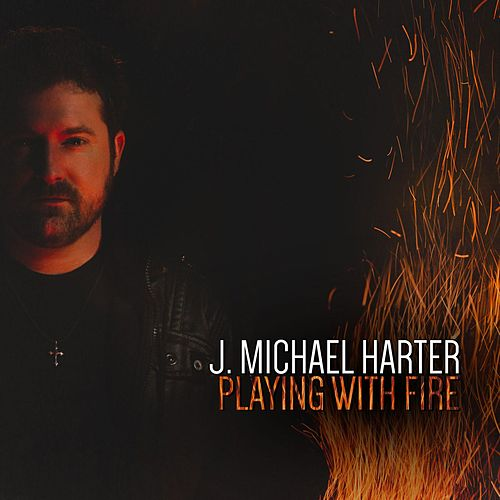 Playing With Fire by J. Michael Harter