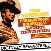 Play & Download Por Unos Pocos Dólares más - La Muerte tenía un Precio (Banda Sonora Original de la Película) by Ennio Morricone | Napster