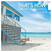 Play & Download That's How Chillhouse Sounds by Various Artists | Napster