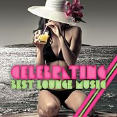 Play & Download Celebrating Best Lounge Music by Various Artists | Napster