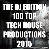 Play & Download The DJ Edition 100 Top Tech House Productions 2015 by Various Artists | Napster