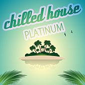 Chilled House Platinum by Various Artists