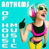 Play & Download Anthems of House Music by Various Artists | Napster