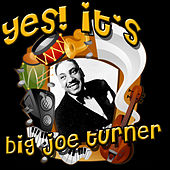 Play & Download Yes! It's Big Joe Turner by Big Joe Turner | Napster