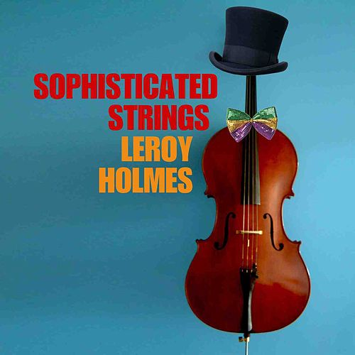 Play & Download Sophisticated Strings by Leroy Holmes | Napster
