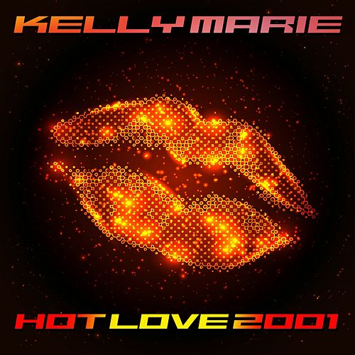 Play & Download Hot Love 2001 by Kelly Marie | Napster