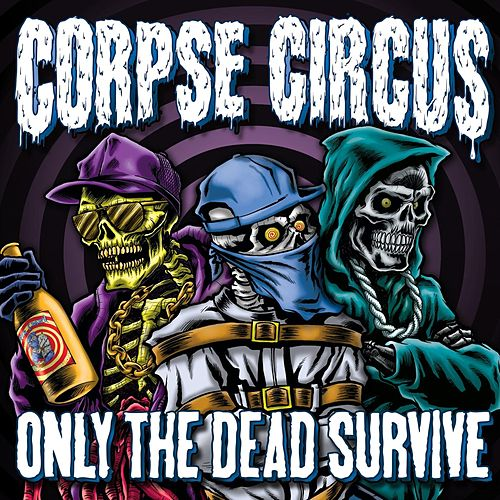 Only the Dead Survive by Corpse Circus