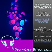 Play & Download Be Much More (New Remixes) by Sterling Ensemble | Napster