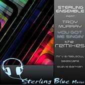 Play & Download You Got Me Singin' (The Remixes) by Sterling Ensemble | Napster