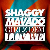 Play & Download Girlz Dem Luv We (feat. Mavado) - Single by Shaggy | Napster