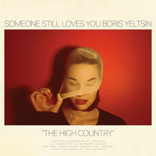 Play & Download The High Country by Someone Still Loves You Boris Yeltsin | Napster