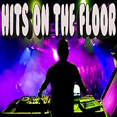 Play & Download Hits on the Floor (Hits: Firestone, I Need Your Love, Want to Want Me) by Various Artists | Napster