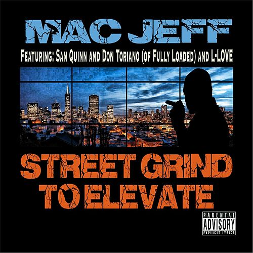 Street Grind to Elevate (feat. L-Love, Don Toriano & San Quinn) by Mac Jeff