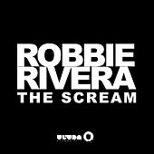 Play & Download The Scream (Radio Edit) by Robbie Rivera | Napster