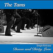 Play & Download Down and Dirty Love by The Tams | Napster