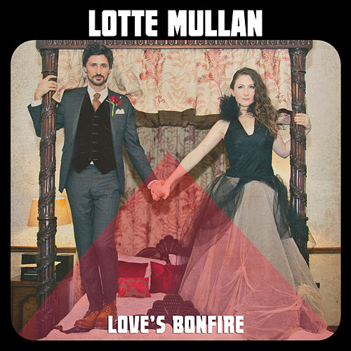 Play & Download Love's Bonfire by Lotte Mullan | Napster