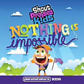 Nothing Is Impossible by Shout Praises! Kids