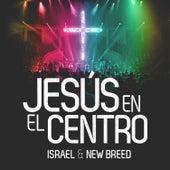 Jesus en el Centro (Version Radio) by Israel & New Breed