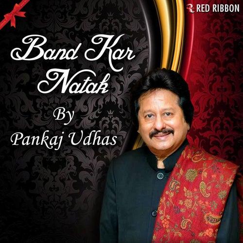 Band Kar Natak by Pankaj Udhas