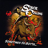 Play & Download Sometimes Ya Gotta by Stacie Collins | Napster