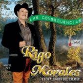 Play & Download Las Consecuencias by Rigo Morales y los Alegres del Palmar | Napster