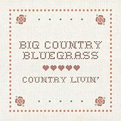 Play & Download Country Livin' by Big Country Bluegrass | Napster