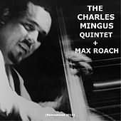 Play & Download The Charles Mingus Quintet + Max Roach (Remastered 2014) by Charles Mingus | Napster