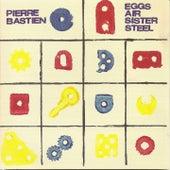 Eggs Air Sister Steel by Pierre Bastien