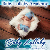 Baby Lullaby: Piano Lullabies with Nature Sounds of Ocean Waves for Baby Sleep by Einstein Baby Lullaby Academy
