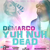 Play & Download Yuh Nuh Dead (Blahdaff Nation Riddim) - Single by Demarco | Napster