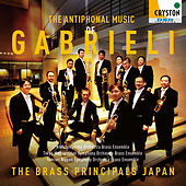 Play & Download The Antiphonal Music of Gabrieli by The Brass Principals Japan | Napster