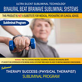 Therapy Success (Physical Therapist) by Binaural Beat Brainwave Subliminal Systems