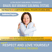 Respect and Love Yourself by Binaural Beat Brainwave Subliminal Systems