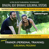 Trainer (Personal Training) by Binaural Beat Brainwave Subliminal Systems