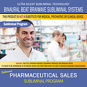 Pharmaceutical Sales (Rep Success) by Binaural Beat Brainwave Subliminal Systems