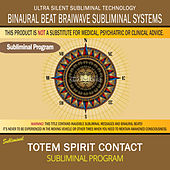Totem Spirit Contact by Binaural Beat Brainwave Subliminal Systems