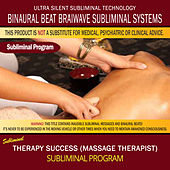 Therapy Success (Massage Therapist) by Binaural Beat Brainwave Subliminal Systems