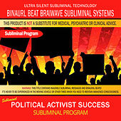 Political Activist Success by Binaural Beat Brainwave Subliminal Systems