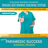 Paramedic Success by Binaural Beat Brainwave Subliminal Systems