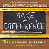 Persuade and Influence People (Persuasion Skills Development) by Binaural Beat Brainwave Subliminal Systems