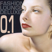 Fashion Lounge Deluxe 0.1 by Various Artists