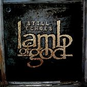 Still Echoes von Lamb of God