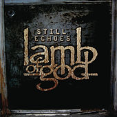 Still Echoes by Lamb of God