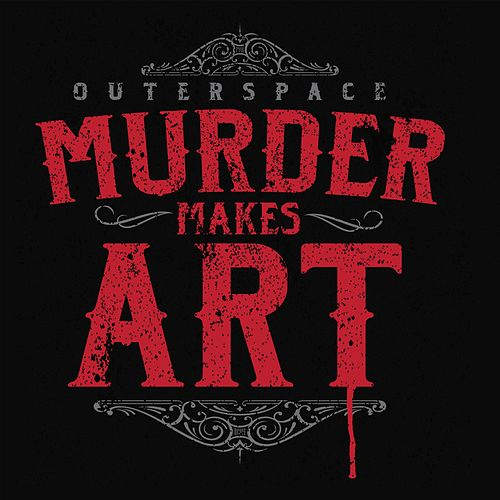 Murder Makes Art (Mma) by Outerspace