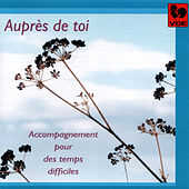 Auprès de toi: Accompagnement pour des temps difficiles by Various Artists