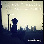 Play & Download I Don`T Belong to You Anymore by Natalie Aley | Napster