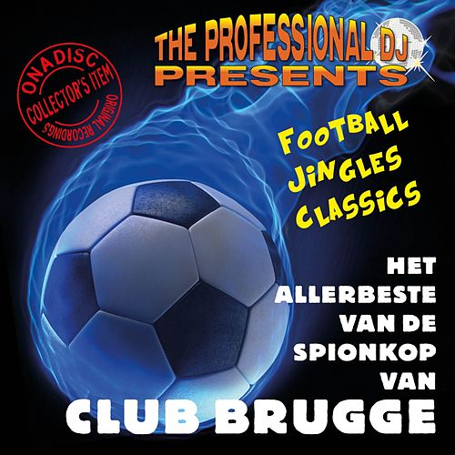 Play & Download Het Allerbeste Van De Spionkop Van Club Brugge (Football Jingles & Classics) by The Professional DJ | Napster