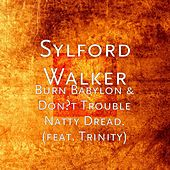 Play & Download Burn Babylon & Don't Trouble Natty Dread. (feat. Trinity) by Sylford Walker | Napster