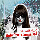 Baby You`re Surprised by Annette Gil
