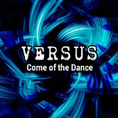Play & Download Come of the Dance by Versus | Napster